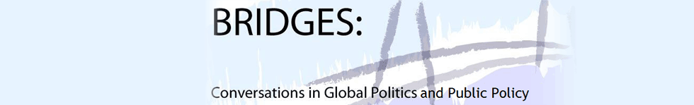 Bridges: Conversations in Global Politics and Public Policy
